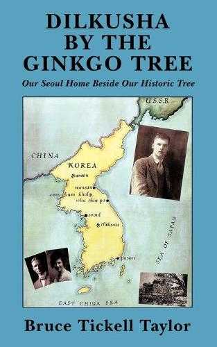 Dilkusha by the Gingko Tree: Our Seoul Home Beside Our Historic Tree (Paperback)