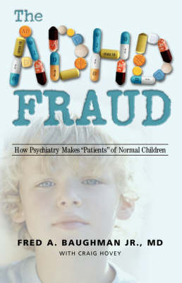The ADHD Fraud: How Psychiatry Makes Patients of Normal Children (Paperback)