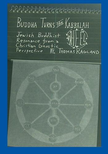 Buddha Turns the Kabbalah Wheel: Jewish Buddhist Resonance from a Christian Gnostic Perspective (Paperback)