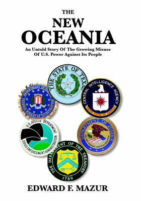 The New Oceania: An Untold Story of the Growing Misuse of U.S. Power Against Its People (Paperback)