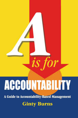A is for Accountability: A Guide to Accountability-based Management (Paperback)
