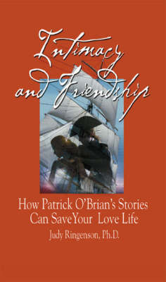 Intimacy and Friendship: How Patrick O'Brian's Stories Can Save Your Love Life (Paperback)