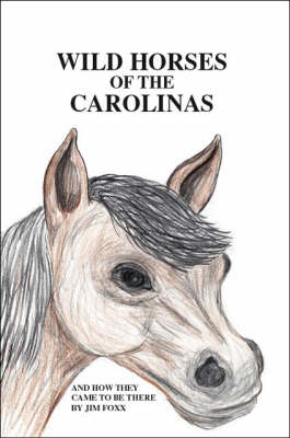 Wild Horses of the Carolinas and How They Came to be Here (Paperback)