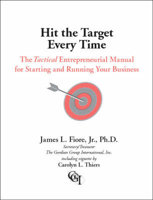 Hit the Target Every Time: A Tactical Entrepreneurial Manual for Starting and Running Your Business (Paperback)