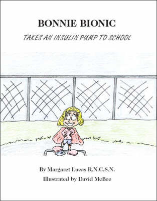 Bonnie Bionic Takes an Insulin Pump to School (Paperback)