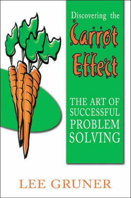 Discovering the Carrot Effect: The Art of Successful Problem Solving (Paperback)