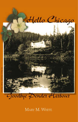 Hello Chicago, Goodbye Pender Harbour (Paperback)