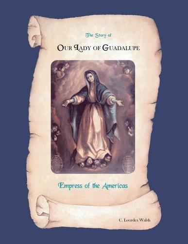 The Story of Our Lady of Guadalupe, Empress of the Americas (Paperback)