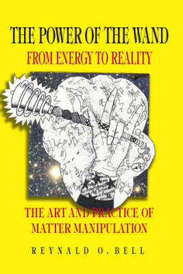 The Power of the Wand: From Energy to Reality (Paperback)