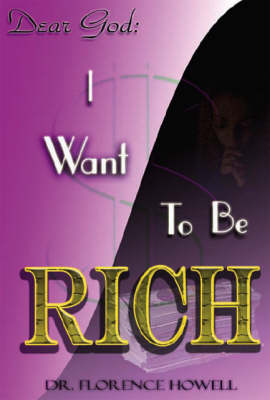 Dear God I Want to be Rich (Paperback)