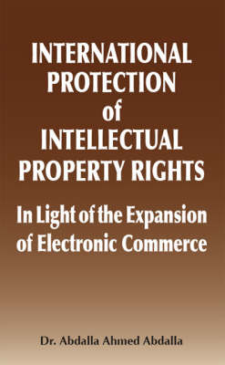 International Protection of Intellectual Property Rights: In Light of the Expansion of Electronic Commerce (Paperback)