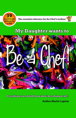My Daughter Wants to be a Chef: Everything You Should Know About Becoming a Chef (Paperback)