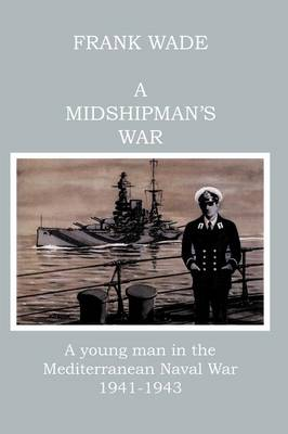 A Midshipman's War: A Young Man in the Mediterranean Naval War, 1941-1943 (Paperback)
