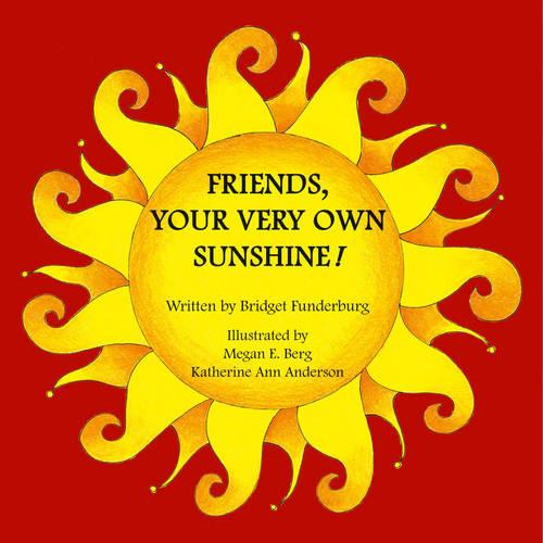 Friends, Your Very Own Sunshine! (Paperback)