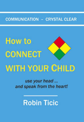 Communication - Crystal Clear: How to Connect with Your Child Use Your Head ... and Speak from the Heart! (Paperback)
