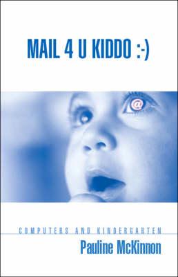 Mail 4 U Kiddo: Computers and Kindergarten (Paperback)