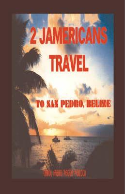 2 Jamericans Travel to San Pedro, Belize (Paperback)
