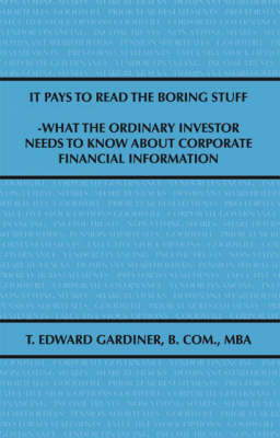 It Pays to Read the Boring Stuff: What the Ordinary Investor Needs to Know About Corporate Financial Information (Paperback)