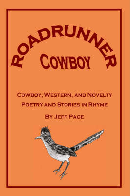 Roadrunner Cowboy: Cowboy, Western and Novelty Poetry and Stories in Rhyme (Paperback)