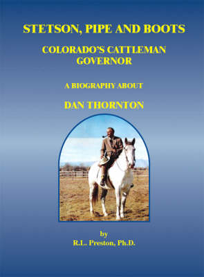 Stetson, Pipe and Boots: Colorado's Cattleman Governor - A Biography About Dan Thornton (Paperback)