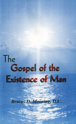 The Gospel of the Existence of Man (Paperback)