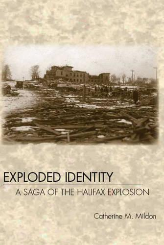 Exploded Identity: A Saga of the Halifax Explosion (Paperback)