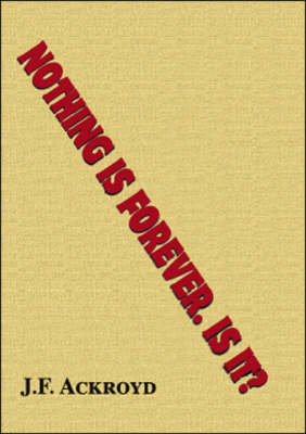 Nothing is Forever, is It?: Commonsense Costs Nothing But Can be Valuable (Paperback)