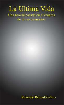 La Ultima Vida: Una Novela Basada En El Enigma De La Reencarnacion (Paperback)