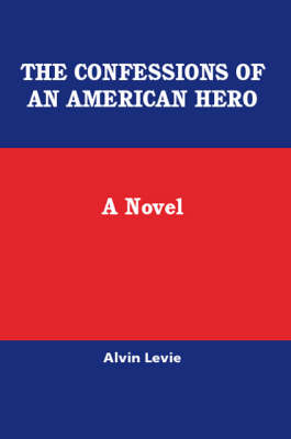 The Confessions of an American Hero: A Novel (Paperback)