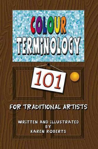 Colour Terminology 101 for Traditional Artists (Paperback)