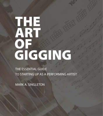 The Art of Gigging: The Essential Guide to Starting Up as a Performing Artist (Paperback)