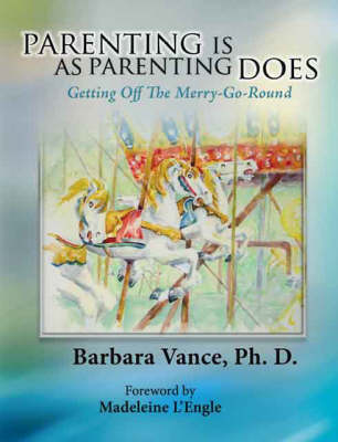 Parenting is as Parenting Does: Getting Off the Merry-go-round (Paperback)