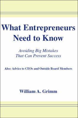 What Entrepreneurs Need to Know: Avoiding Big Mistakes That Can Prevent Success (Paperback)