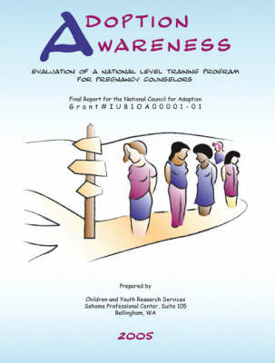 Adoption Awareness: Evaluation of a National Level Training Program for Pregnancy Counselors (Paperback)
