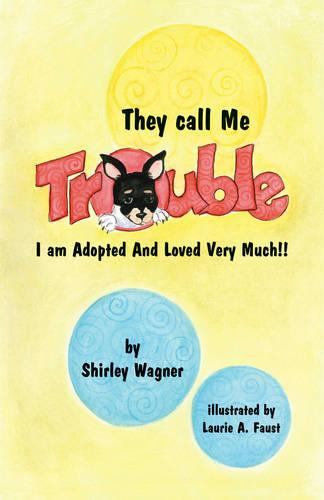 They Call Me Trouble: I am Adopted and Loved Very Much! (Paperback)