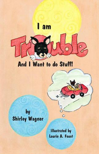 I am Trouble and I Want to Do Stuff! (Paperback)