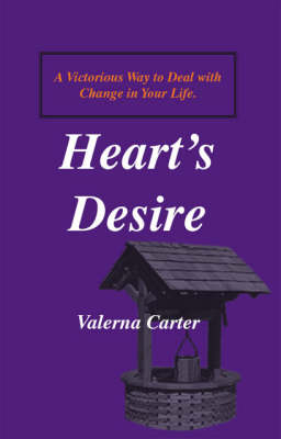 Heart's Desire: A Victorious Way to Deal with Change in Your Life (Paperback)