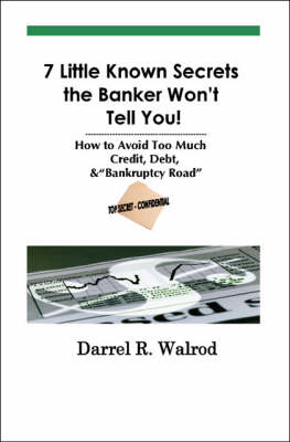 7 Little Known Secrets the Banker Won't Tell You!: How to Avoid Too Much Cerdit, Debt and Bankruptcy Road (Paperback)