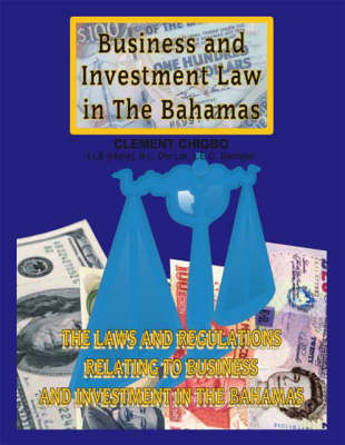 Business and Investment Law in the Bahamas: The Laws and Regulations Relating to Business and Investment in the Bahamas (Paperback)