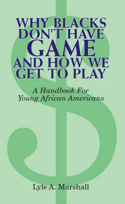 Why Blacks Don't Have Game and How We Get to Play (Paperback)