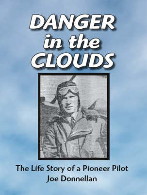 Danger in the Clouds: The Life Story of a Pioneer Pilot, Joe Donnellan (Paperback)