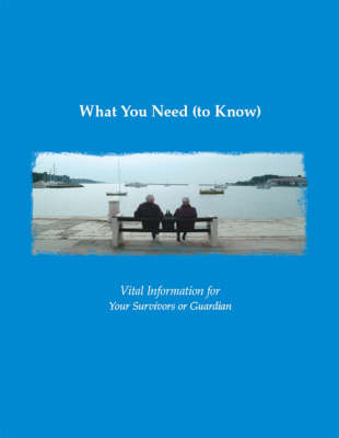 What You Need (to Know): Vital Information for Your Survivors or Guardian (Paperback)