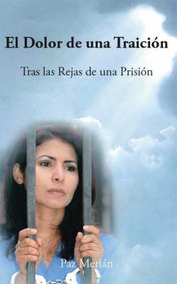 El Dolor De Una Traicion: Tras Las Rejas De Una Prision (Paperback)