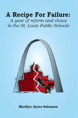 A Recipe for Failure: A Year of Reform and Chaos in the St. Louis Public Schools (Paperback)