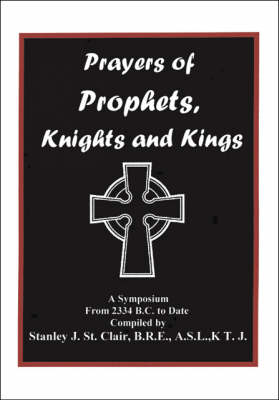 Prayers of Prophets, Knights and Kings: A Symposium from 2334 B.C. to Date (Paperback)