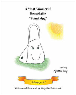 A Most Wonderful Remarkable Something: Adventure 1: Starring Spotted Bag (Paperback)