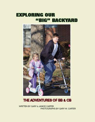 Exploring Our Big Backyard: The Adventures of BB and CB (Paperback)