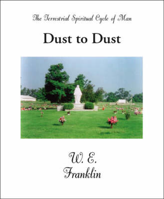 Dust to Dust: The Terrestrial Spritual Cycle of Man (Paperback)