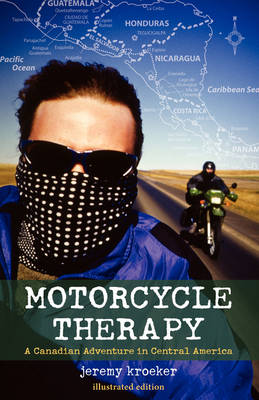 Motorcycle Therapy: A Canadian Adventure in Central America (Paperback)