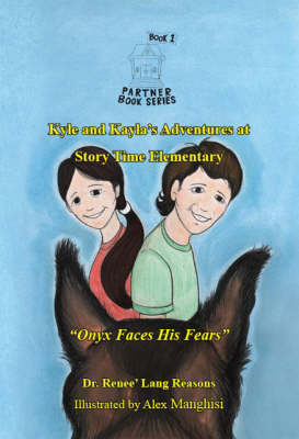 Kyle and Kayla's Adventures at Story Time Elementary: Onyx Faces His Fears - Partner Book S. Bk. 1 (Paperback)